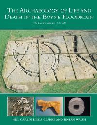 Cover of book entitled The Archaeology of Life and Death in the Boyne Floodplain