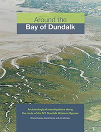 Cover of book entitled Around the Bay of Dundalk: archaeological investigations along the route of the M1 Dundalk Western Bypass